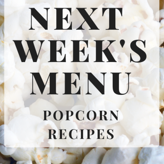 Next Week's Menu: Popcorn